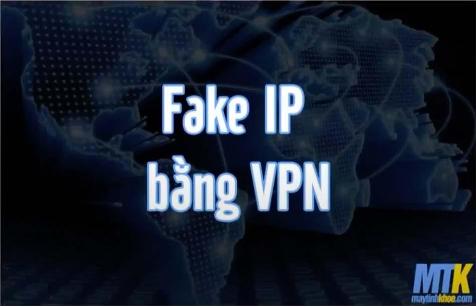 Hướng dẫn fake ip bằng cách sử dụng VPN